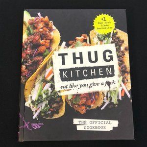 Thug Kitchen Eat Like You Give a F*ck Cookbook